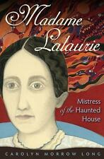 Madame Lalaurie, Mistress of the Haunted House: By Long, Carolyn Morrow