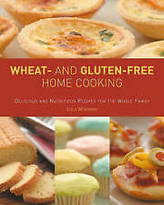 Wheat-and Gluten-free Home Cooking: Delicious and Nutritious Recipes for the...