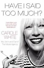 Have I Said Too Much?: My Life In and Out of The Model Agency,Carole White