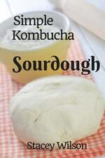 Kombucha: Simple Kombucha Sourdough : How to Make Your Own Sourdough Pizza...