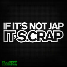 IF ITS NOT JAP ITS SCRAP CRAP FUNNY CAR VAN WINDOW DECAL STICKER JAPAN JDM EURO