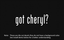 (2x) got cheryl? Sticker Die Cut Decal vinyl