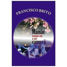 Mam�e Ensine-Me a Ser Campe� by Francisco Brito (2013, Paperback)