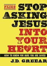 Stop Asking Jesus into Your Heart : How to Know for Sure You Are Saved by J....