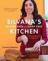 Silvana's Gluten-Free and Dairy-Free Kitchen: Timeless Favorites Transformed by