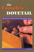The Complete Dovetail : Handmade Furniture's Signature Joint by Ian J. Kirby...