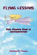 Flying Lessons: Your Personal Guide to Lightheartedness by Christine K. Thomas