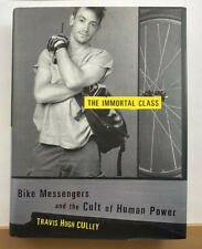 The Immortal Class : Bike Messengers and the Cult of Human Power by Travis Hugh
