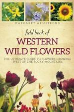 Field Book of Western Wild Flowers: The Ultimate Guide to Flowers Growing West o
