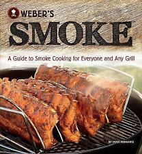 Weber's Smoke: A Guide to Smoke Cooking for Everyone and Any Grill, Purviance, J