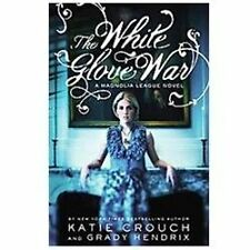 The Magnolia League Ser.: The White Glove War 2 by Katie Crouch (2012,1ST ED-NEW