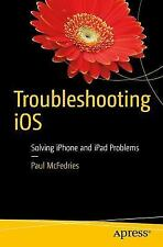 Troubleshooting IOS : Solving IPhone and IPad Problems by Paul McFedries...