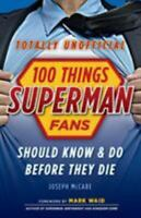 BOOK - 100 Things Superman Fans Should Know & Do Before They Die - Paperback