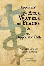 Hippocrates' on Airs, Waters, and Places and the Hippocratic Oath : Greek...