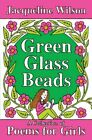 Green Glass Beads: A collection of poems for Girls (Poetry) By Jacqueline Wilso