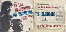 DISCO 45 GIRI   § THE BACHELORS – LA TUA IMMAGINE // O MIO DOLCE AMORE