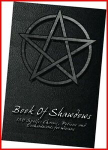Book Of Shadows - 150 Spells, Charms, Potions and Enchantments for Wiccans: Book