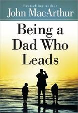 Being a Dad Who Leads by John MacArthur (2014, Hardcover)