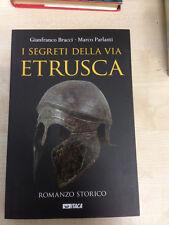 LIBRO I SEGRETI DELLA VIA ETRUSCA ROMANZO STORICO BRACCI PARLANTI ITACA 2015
