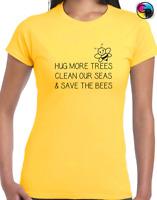 HUG MORE TREES SAVE THE BEES LADIES T SHIRT TEE PRINTED SLOGAN SAVE THE PLANET