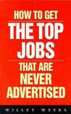 Very Good, How to Get The Top Jobs That Are Never Advertised (How 2), WEEKS, Wil