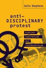 Anti-Disciplinary Protest : Sixties Radicalism and Postmodernism by Julie...