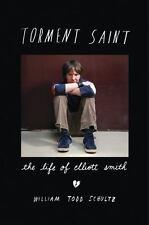 Torment Saint : The Life of Elliott Smith by William Todd Schultz (2013, Hardcov