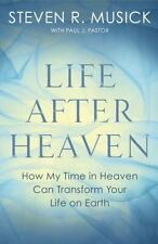 Life after Heaven : How My Time in Heaven Can Transform Your Life on Earth by...