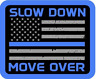 Slow Down Move Over Thin Blue Line Vinyl Sticker Decal