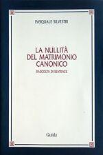 PASQUALE SILVESTRI LA NULLITÀ DEL MATRIMONIO CANONICO RACCOLTA DI SENTENZE GUIDA