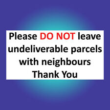 Please do not leave parcels with the neighbours Sign Sticker Vinyl Delivery D132