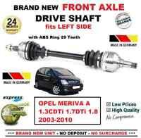 FOR OPEL MERIVA A 1.3CDTi 1.7DTi 1.8 2003-2010 1x NEW FRONT AXLE LEFT DRIVESHAFT