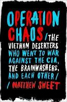 Operation Chaos: The Vietnam Deserters Who Fought the CIA, the Brainwashers, and
