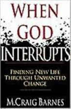 When God Interrupts: Finding New Life Through Unwanted Change by Barnes, M. Crai