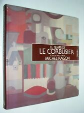 MICHEL RAGON (SOUS LA DIRECTION) - LE TEMPS DE LE CORBUSIER - 1987