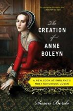 NEW - The Creation of Anne Boleyn: A New Look at England's Most Notorious Queen