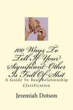 100 Ways to Tell If Your Significant Other Is Full of S*** : A Guide to Real...