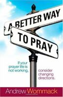 A Better Way to Pray: If Your Prayer Life Is Not Working, Consider Changing Dire
