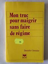 MON TRUC POUR MAIGRIR SANS FAIRE DE REGIME 1985 DANIELLE CHEVALIER