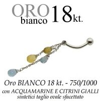 Piercing ombelico belly ORO BIANCO 18kt. PENDENTE ACQUAMARINE CITRINI sfacettati