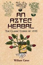 An Aztec Herbal: The Classic Codex of 1552 (Paperback or Softback)