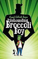 The Astounding Broccoli Boy by Cottrell Boyce, Frank