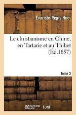 Le Christianisme en Chine, en Tartarie et Au Thibet. Tome 3 by Huc-E-R (2016,...