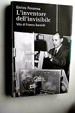 VITA DI FRANCO BARDELLI scienziato L'INVENTORE DELL'INVISIBILE  1° edizione 2011