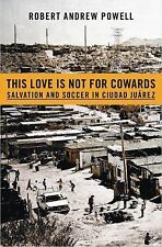 This Love Is Not For Cowards: Salvation and Soccer in Ciudad Juárez-ExLibrary