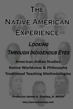 The Native American Experience : Looking Through Indigenous Eyes by James A.,...
