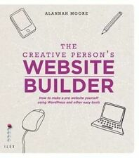 The Creative Person's Website Builder: How to Make a Pro Website Yourself...