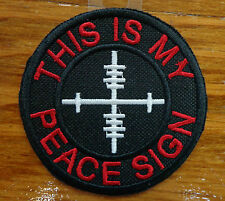THIS IS MY PEACE SIGN EMBROIDERED PATCH CROSS HAIRS MILITARY MADE IN USA