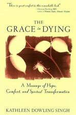 The Grace In Dying : How We Are Transformed Spiritually As We Die: By Kathlee...