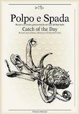 Polpo E Spada: Catch of the Day: Recipes and Culinary Adventures in Southern Ita